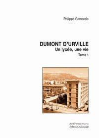 Philippe Granarolo - Un lycée, une vie - Tome 1, Dumont d'Urville.