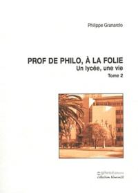 Philippe Granarolo - Un lycée, une vie - Tome 2, Prof de philo, à la folie.