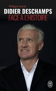 Philippe Grand - Didier Deschamps face à l'Histoire.
