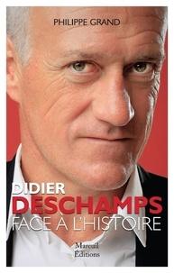 Philippe Grand - Didier Deschamps - Un coach face à l'Histoire.