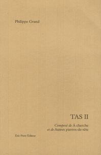 Philippe Grand - Tas II - Composé de A cherche et de Autres pierres-de-tête.
