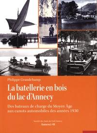Philippe Grandchamp - La batellerie en bois du lac d'Annecy - Des bateaux de charge du Moyen-Age aux canots automobiles des années 1930.