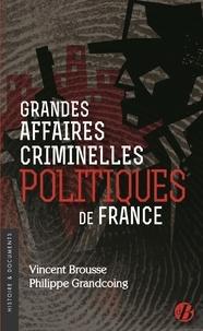 Philippe Grandcoing et Vincent Brousse - Grandes affaires criminelles politiques de France.