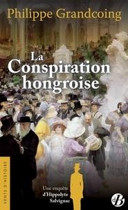 Philippe Grandcoing - Une enquête d'Hippolyte Salvignac  : La conspiration hongroise.