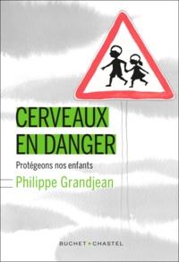 Philippe Grandjean - Cerveaux en danger - Protégeons nos enfants.