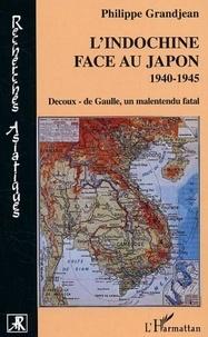 Philippe Grandjean - L'Indochine face au Japon - 1940-1945 Decoux-de Gaulle, un malentendu fatal.
