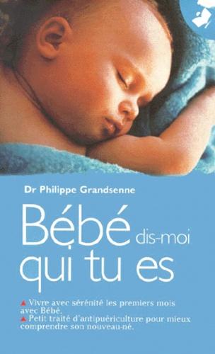 Philippe Grandsenne - Bébé, dis-moi qui tu es.