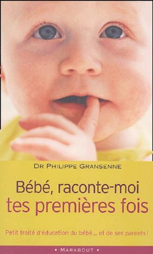 Philippe Grandsenne - Bébé, raconte-moi tes premières fois.