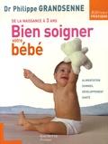 Philippe Grandsenne - Bien soigner votre bébé - De la naissance à 3 ans.