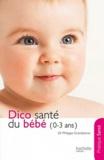 Philippe Grandsenne - Dico santé du bébé (0-3 ans).