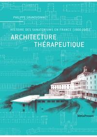 Philippe Grandvoinnet - Architecture thérapeutique - Histoire des sanatoriums en France (1900-1945).