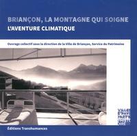 Philippe Grandvoinnet et Marc Mallen - Briançon, la montagne qui soigne - L'aventure climatique.
