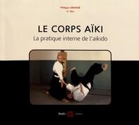 Le corps aïki- La pratique interne de l'aïkido - Philippe Grangé pdf epub