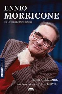 Philippe Grégoire - Ennio Morricone ou le poison d'une oeuvre.