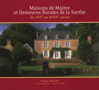 Philippe Gregoire - Maisons de Maître et Demeures Rurales de la Sarthe - Du XVIe au XVIIIe siècle.