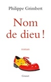 Philippe Grimbert - Nom de dieu ! - roman.