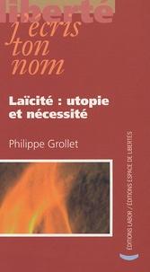 Philippe Grollet - Laïcité : utopie et nécessité.