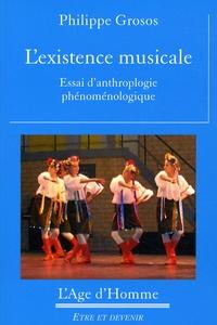 Philippe Grosos - L'existence musicale - Essai d'anthropologie phénoménologique.