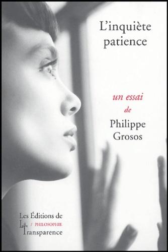 Philippe Grosos - L'inquiète patience - Essai sur le temps requis.