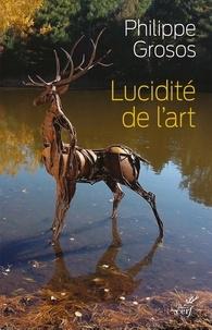 Philippe Grosos - Lucidité de l'art - Animaux et environnement dans l'art depuis le paléolithique supérieur.