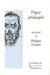Philippe Grosos - Péguy philosophe.