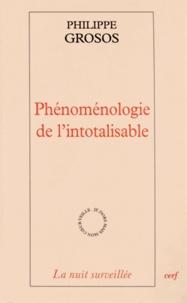 Philippe Grosos - Phénoménologie de l'intotalisable.
