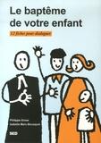 Philippe Gross et Isabelle Marc-Bousquet - Le baptême de notre enfant - 12 Fiches pour dialoguer.