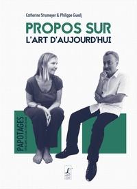 Philippe Guedj et Catherine Strumeyer - Propos sur l'art d'aujoud'hui.