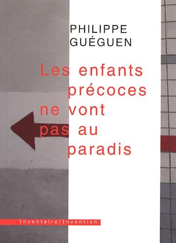 Philippe Guéguen - Le enfants précoces ne vont pas au paradis - Et autres textes.
