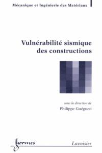 Vulnérabilité sismique des constructions - Philippe Guéguen |