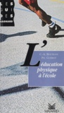Philippe Guériot et Claude-André Boutigny - L'éducation physique à l'école.