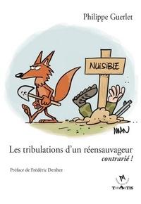 Philippe Guerlet - Les tribulations d'un réensauvageur contrarié !.