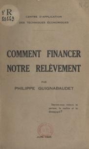 Philippe Guignabaudet et  Centre d'Application des Techn - Comment financer notre relèvement - Synthèse et développement des récentes conférences.