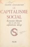 Philippe Guignabaudet - Le capitalisme social - Économie libérale dans le cadre d'un capitalisme dirigé.