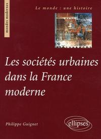 Philippe Guignet - Les sociétés urbaines dans la France moderne.