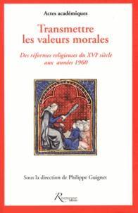 Philippe Guignet - Transmettre les valeurs morales - Des réformes religieuses du XVIe siècle aux années 1960, France et Belgique.