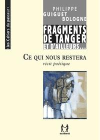 Philippe Guiguet Bologne - Ce qui nous restera - Fragments de Tanger et d'ailleurs.