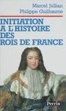 Philippe Guilhaume et Marcel Jullian - Initiation à l'histoire des rois de France.
