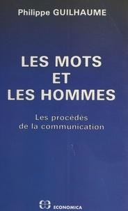 Philippe Guilhaume - Les Mots et les hommes : Les Procédés de la communication.