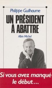 Philippe Guilhaume - Un président à abattre.