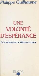 Philippe Guilhaume - Une volonté d'espérance : les nouveaux démocrates.