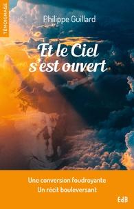 Philippe Guillard - Et le ciel s'est ouvert.