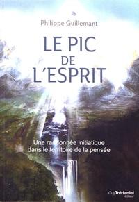 Le pic de l'esprit- Une randonnée initiatique dans le territoire de la pensée - Philippe Guillemant |
