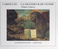Philippe Guillemet et  Collectif - Carpaccio, la grandeur de Venise.