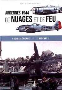 Philippe Guillemot - De nuages et de feu - Guerre aérienne sur les Ardennes.