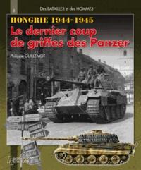 Philippe Guillemot - Hongrie : le dernier coup de griffes des Panzer - Automne hiver 1944-1945.