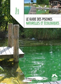Philippe Guillet - Le guide des piscines naturelles et écologiques.