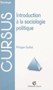 Philippe Guillot et Gilles Ferréol - Introduction à la sociologie politique.