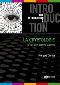 La cryptologie- L'art des codes secrets - Philippe Guillot |