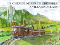 Philippe Guirimand et Patrice Bouillin - Le chemin de fer de Grenoble à Villard-de-Lans.